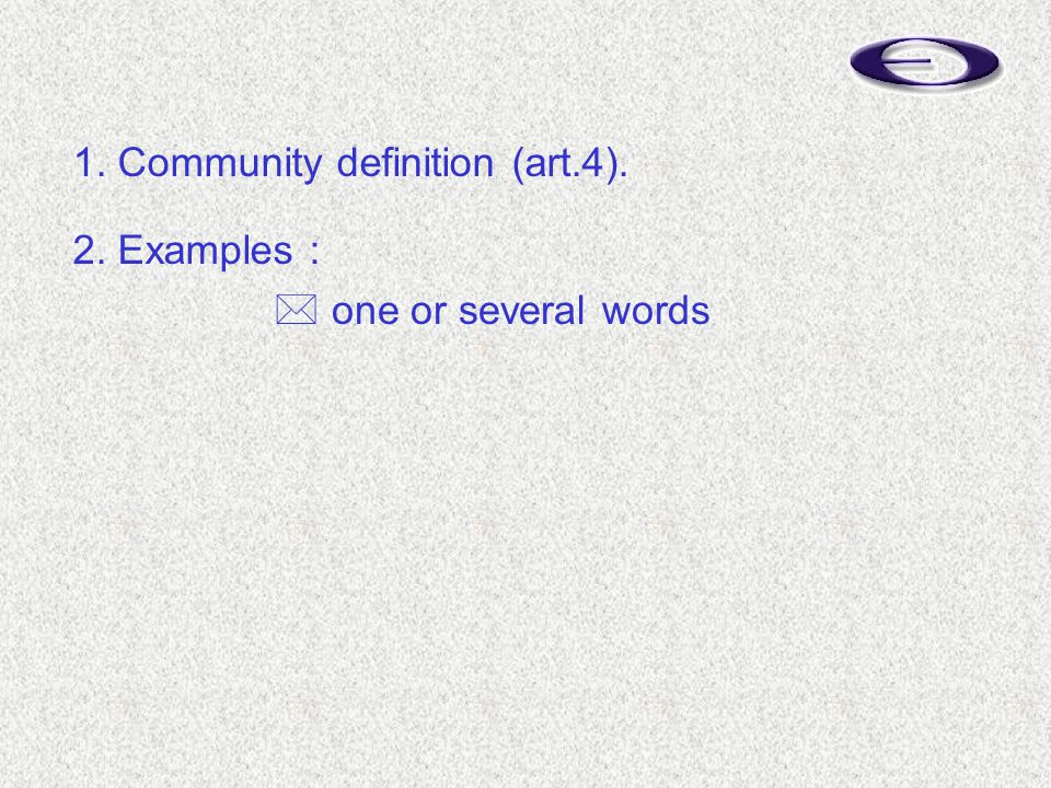 1. Community definition (art.4). 2. Examples :  one or several words