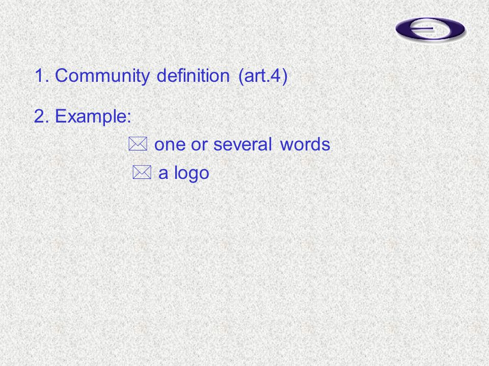 1. Community definition (art.4) 2. Example:  one or several words  a logo