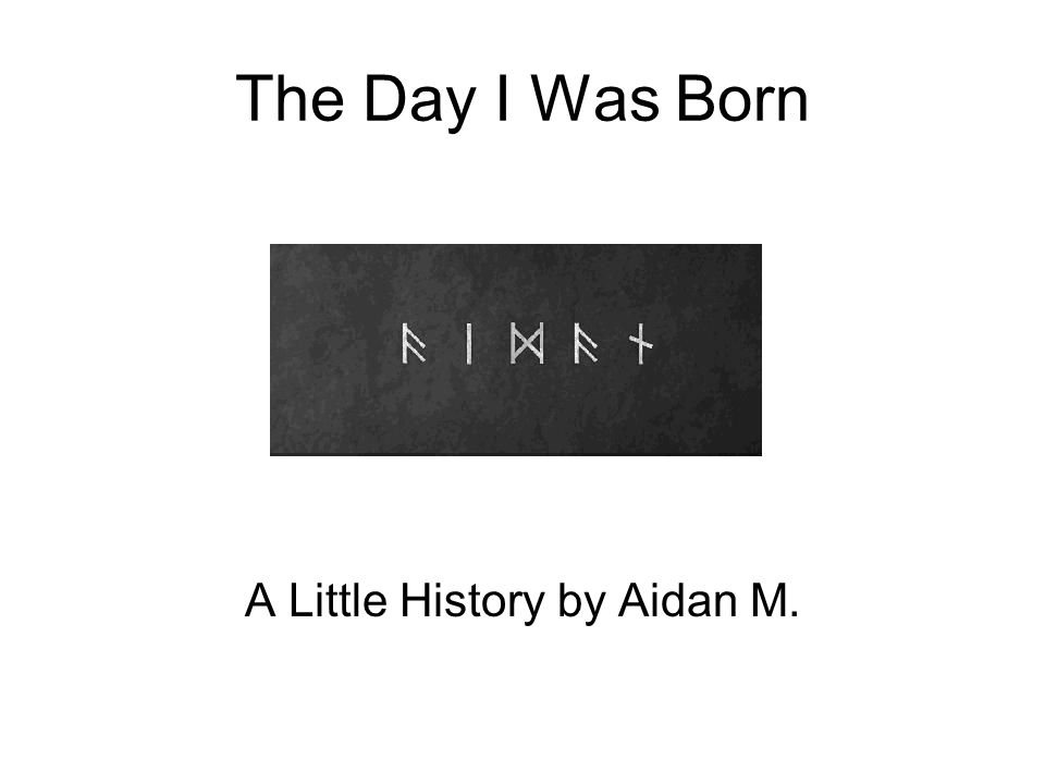 The Day I Was Born A Little History by Aidan M.