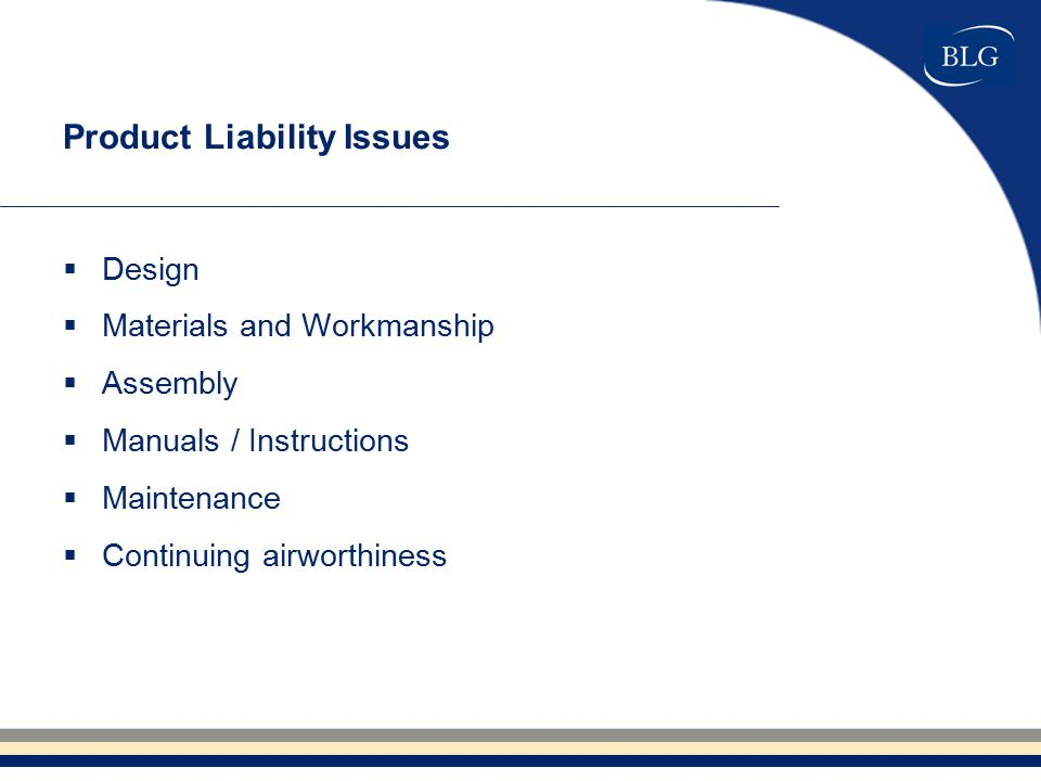 Product Liability Issues  Design  Materials and Workmanship  Assembly  Manuals / Instructions  Maintenance  Continuing airworthiness