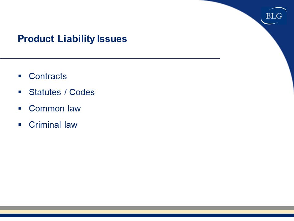Product Liability Issues  Contracts  Statutes / Codes  Common law  Criminal law