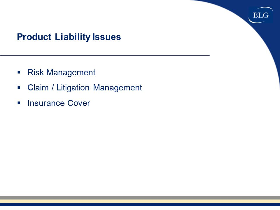 Product Liability Issues  Risk Management  Claim / Litigation Management  Insurance Cover