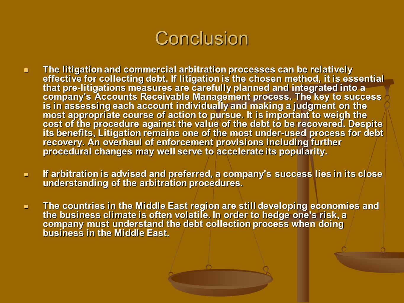 Conclusion The litigation and commercial arbitration processes can be relatively effective for collecting debt. If litigation is the chosen method, it