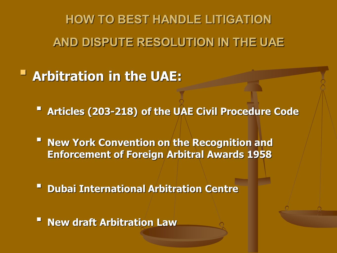 HOW TO BEST HANDLE LITIGATION AND DISPUTE RESOLUTION IN THE UAE Arbitration in the UAE:Arbitration in the UAE: Articles (203-218) of the UAE Civil Pro