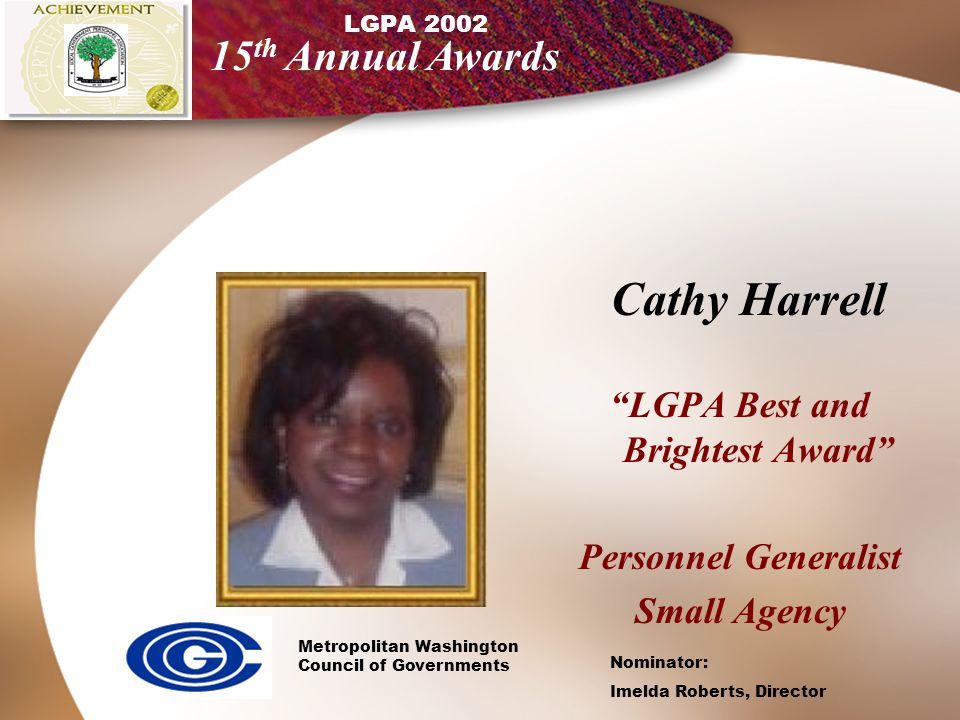 LGPA Best and Brightest Award Personnel Generalist Large Jurisdiction Carolyn Samaha LGPA 2002 15 th Annual Awards VIRGINIA DEPARTMENT OF TRANSPORTATION VDOT HR Manager– Julie Garcia Nominator: Janice Dapper