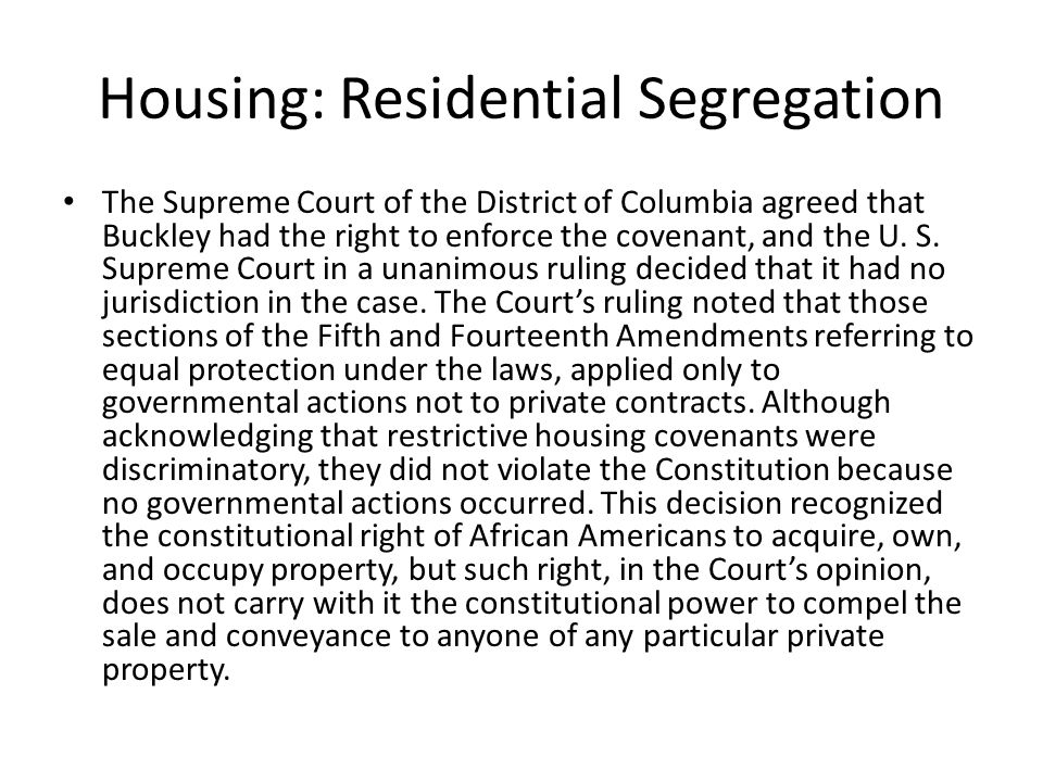 Housing: Residential Segregation The Supreme Court of the District of Columbia agreed that Buckley had the right to enforce the covenant, and the U. S