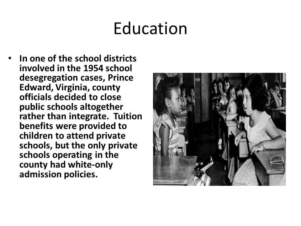 In one of the school districts involved in the 1954 school desegregation cases, Prince Edward, Virginia, county officials decided to close public scho