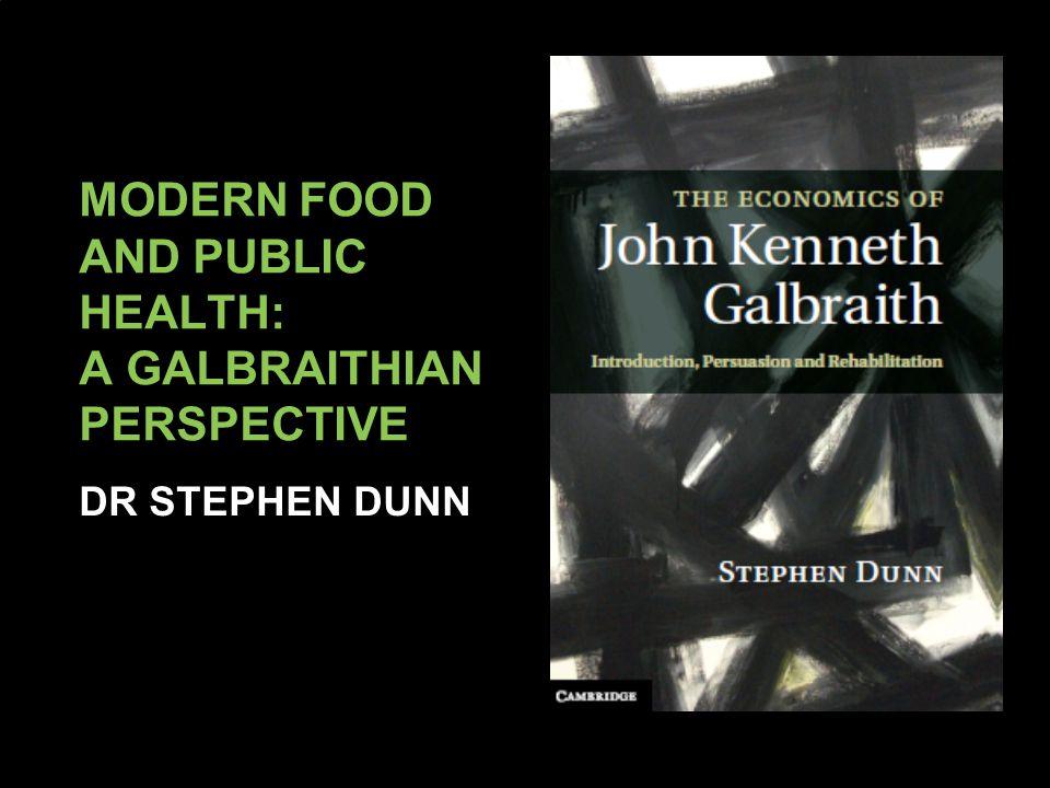 MODERN FOOD AND PUBLIC HEALTH: A GALBRAITHIAN PERSPECTIVE DR STEPHEN DUNN
