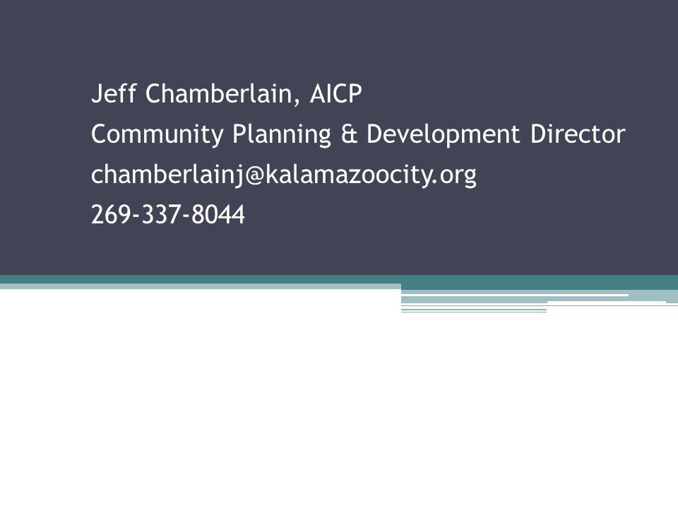 Jeff Chamberlain, AICP Community Planning & Development Director chamberlainj@kalamazoocity.org 269-337-8044