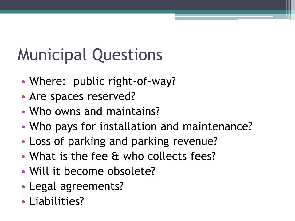Municipal Questions Where: public right-of-way. Are spaces reserved.