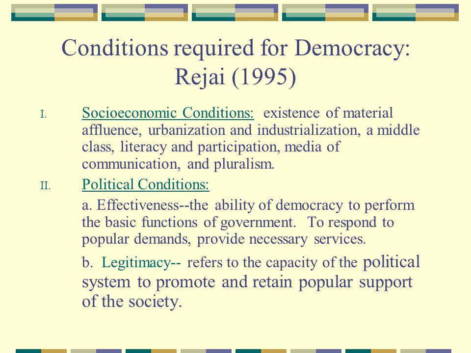 Conditions required for Democracy: Rejai (1995) I.