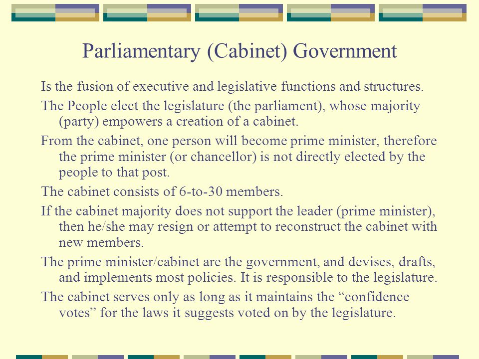 Parliamentary (Cabinet) Government Is the fusion of executive and legislative functions and structures.