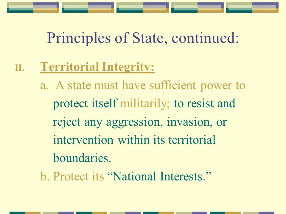 Principles of State, continued: II. Territorial Integrity: a.
