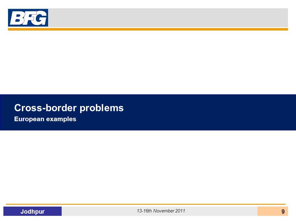 Jodhpur 13-16th November 2011 99 Cross-border problems European examples