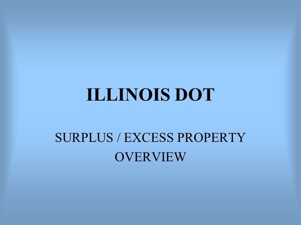 ILLINOIS DOT SURPLUS / EXCESS PROPERTY OVERVIEW