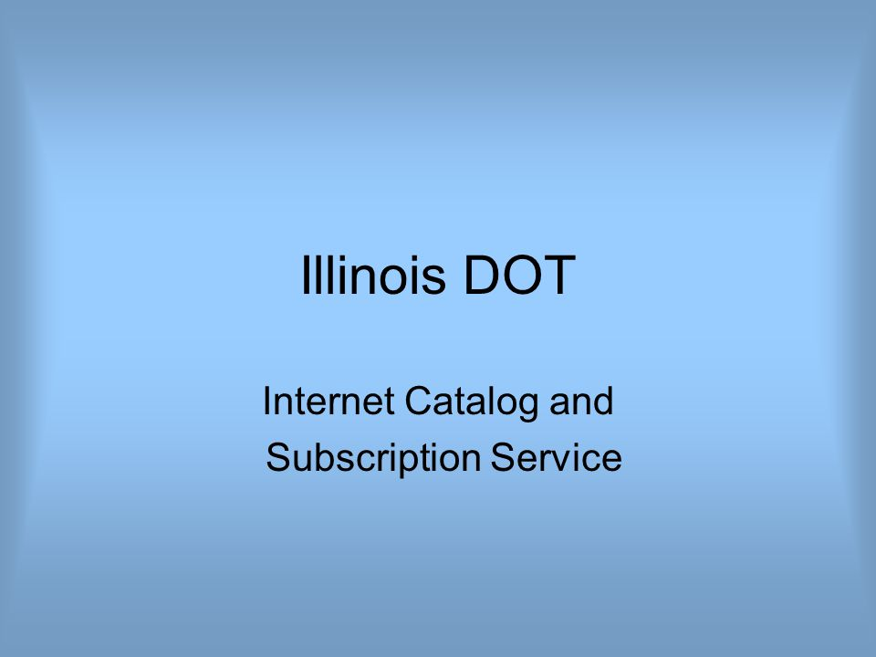 Illinois DOT Internet Catalog and Subscription Service