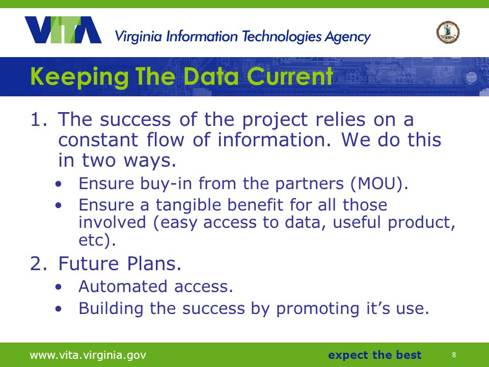 8 www.vita.virginia.govexpect the best Keeping The Data Current 1.The success of the project relies on a constant flow of information.