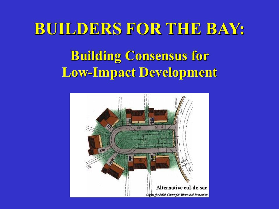 BUILDERS FOR THE BAY: Building Consensus for Low-Impact Development