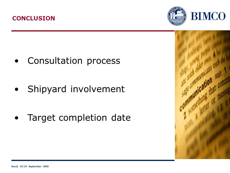 CONCLUSION Consultation process Shipyard involvement Target completion date Seoul, 15/16 September 2006
