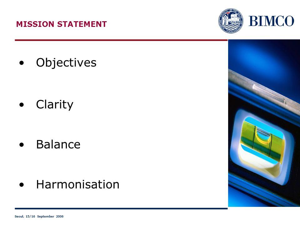 MISSION STATEMENT Objectives Clarity Balance Harmonisation Seoul, 15/16 September 2006