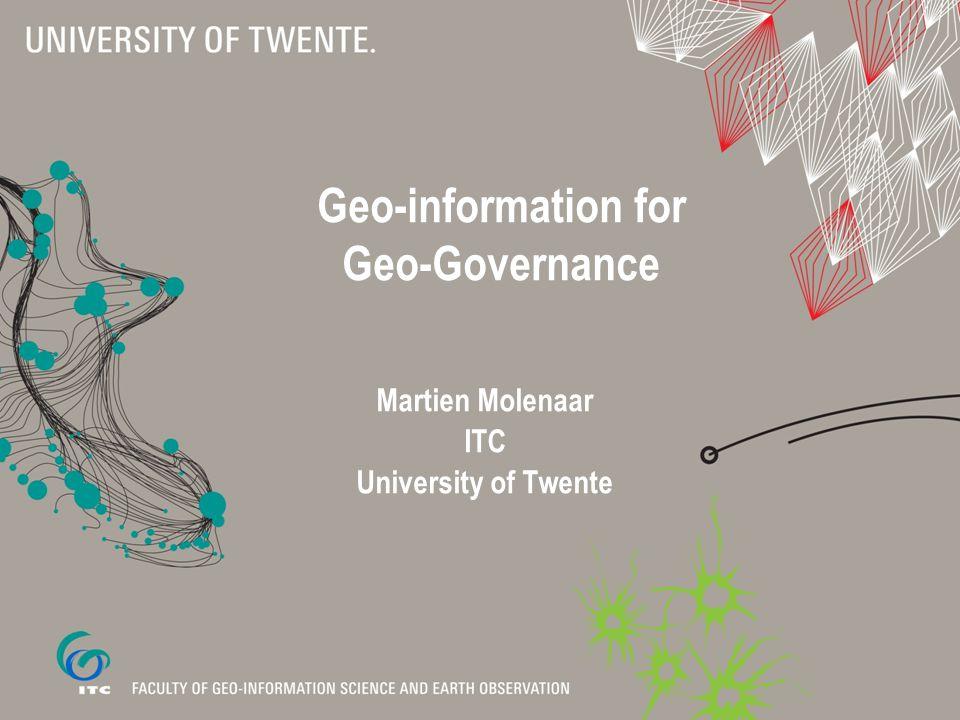 Geo-information for Geo-Governance Martien Molenaar ITC University of Twente