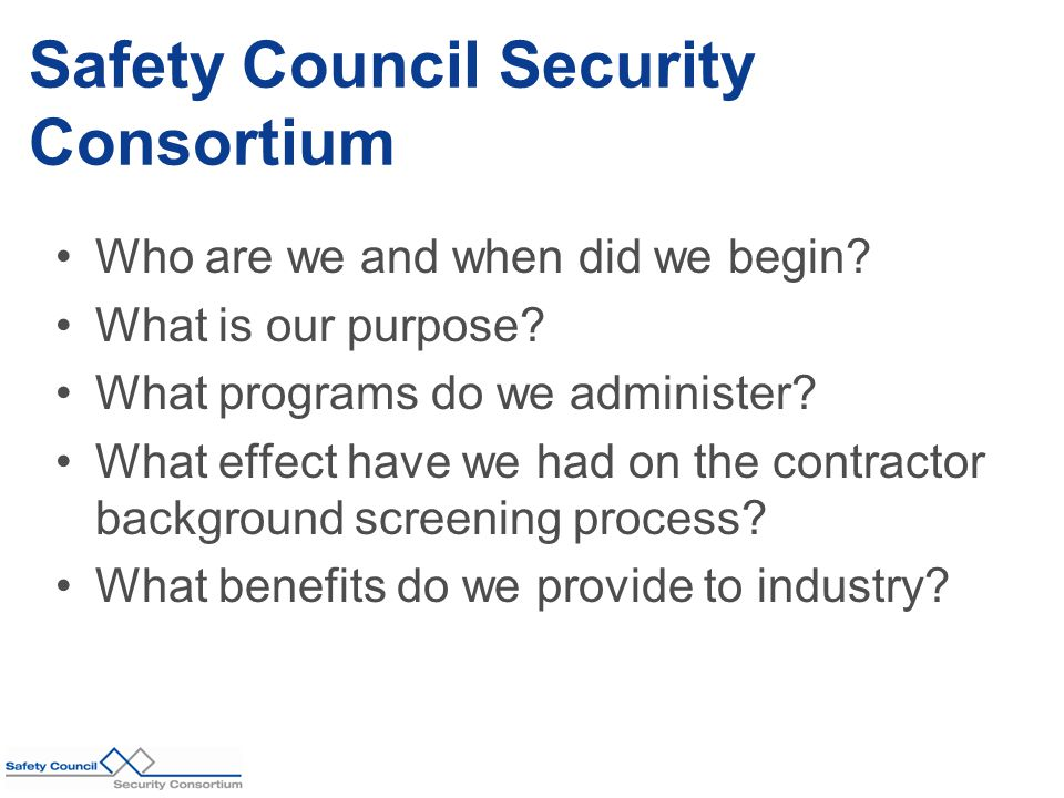 Safety Council Security Consortium Who are we and when did we begin.
