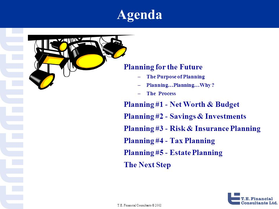 T.E.Financial Consultants © 2002 Planning for the Future...