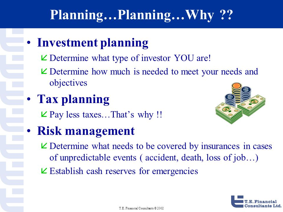 T.E. Financial Consultants © 2002 Planning…Planning…Why ?.