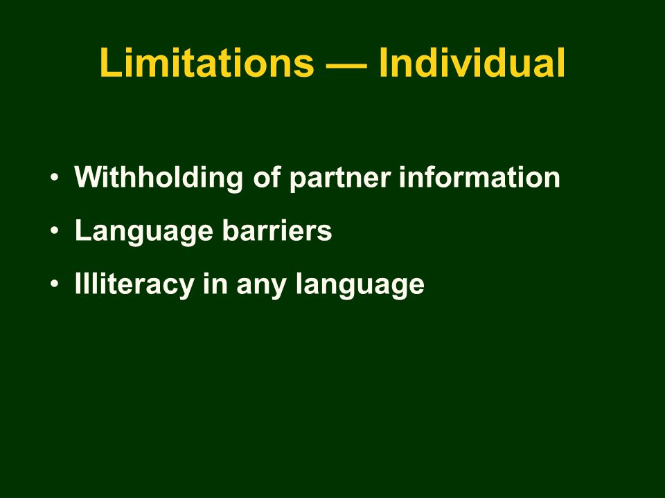 Limitations — Individual Withholding of partner information Language barriers Illiteracy in any language