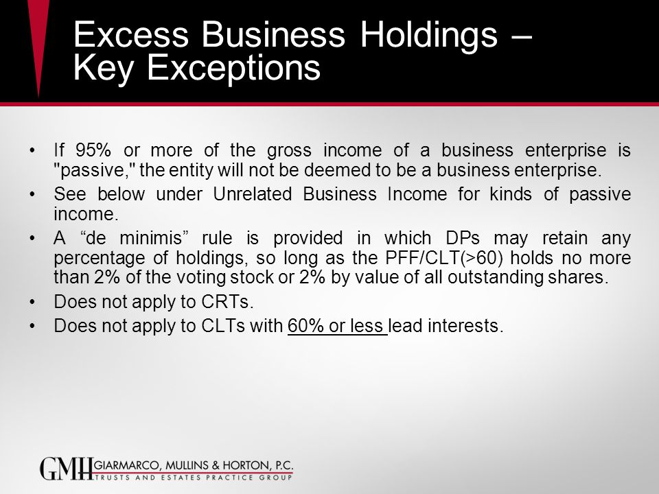 Excess Business Holdings – Key Exceptions If 95% or more of the gross income of a business enterprise is passive, the entity will not be deemed to be a business enterprise.