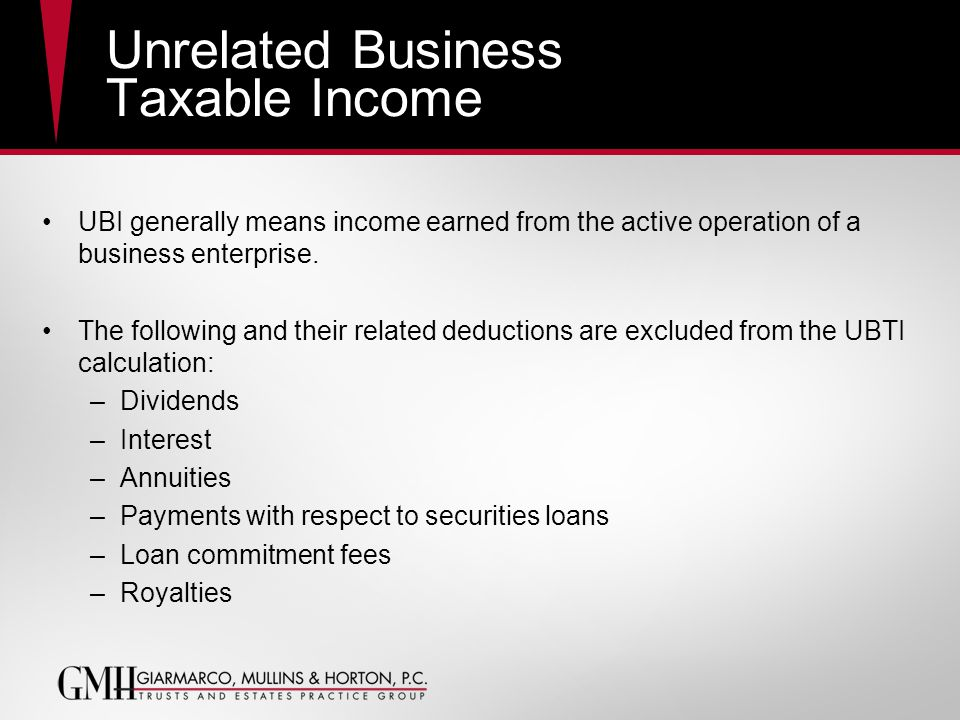 Unrelated Business Taxable Income UBI generally means income earned from the active operation of a business enterprise.