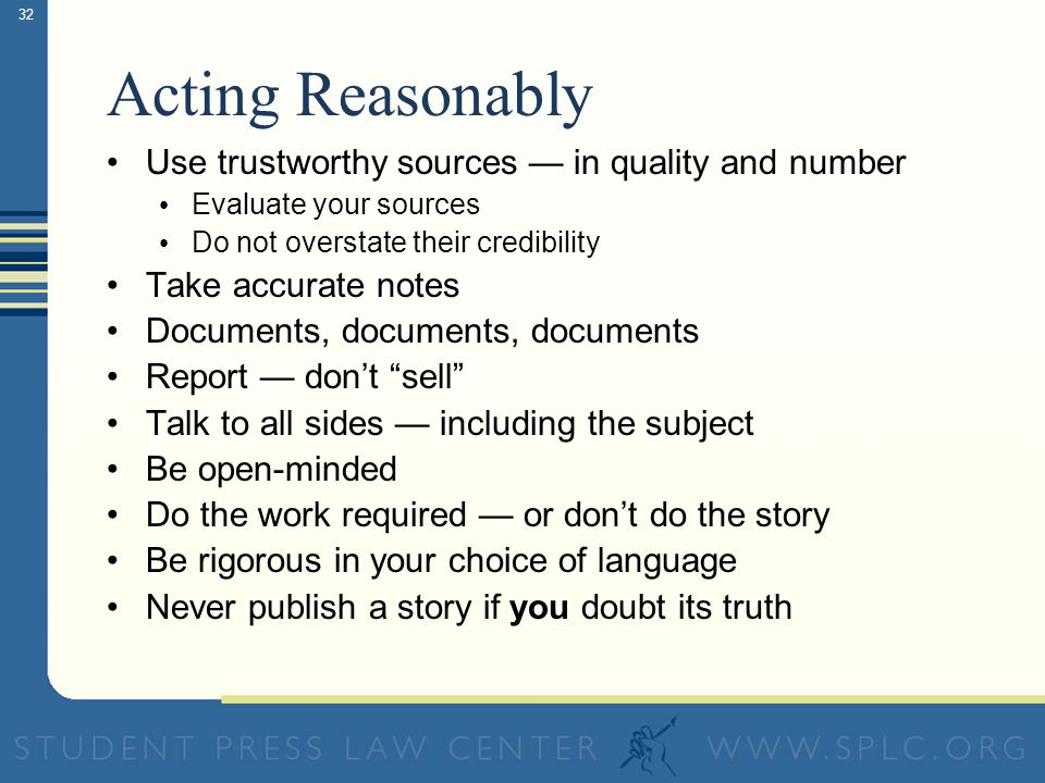31 The Lesson: If you always do what a reasonable reporter should do (and don't do what a reasonable reporter wouldn't do), you will never be successfully sued for libel
