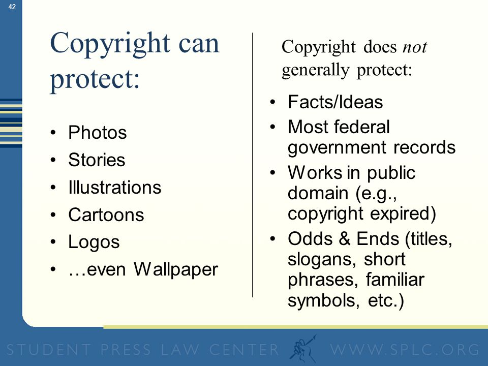 41 Purpose of Copyright Progress/Advancement of Arts & Sciences –Recognized by framers of Constitution Reward creative efforts Encourage societal knowledge