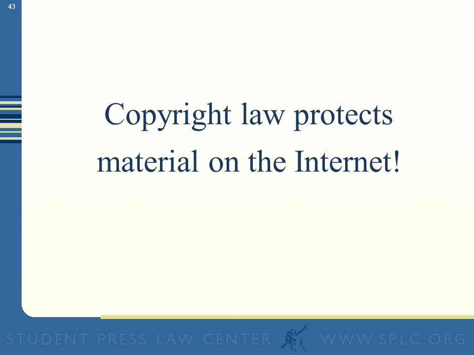 42 Copyright can protect: Photos Stories Illustrations Cartoons Logos …even Wallpaper Facts/Ideas Most federal government records Works in public doma