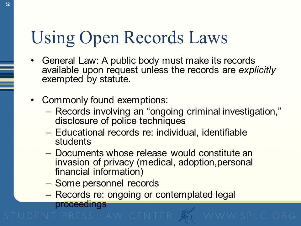 51 State/Federal FOI Laws State laws are used to obtain access to records or meetings of state, county or local government agencies or public bodies (for example, city/campus police, school district, health department, etc.) Federal laws are used to obtain access to federal government agency records or meetings (for example, Environmental Protection Agency, FBI, U.S.