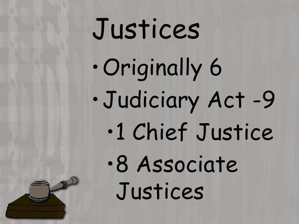 Justices Originally 6 Judiciary Act -9 1 Chief Justice 8 Associate Justices
