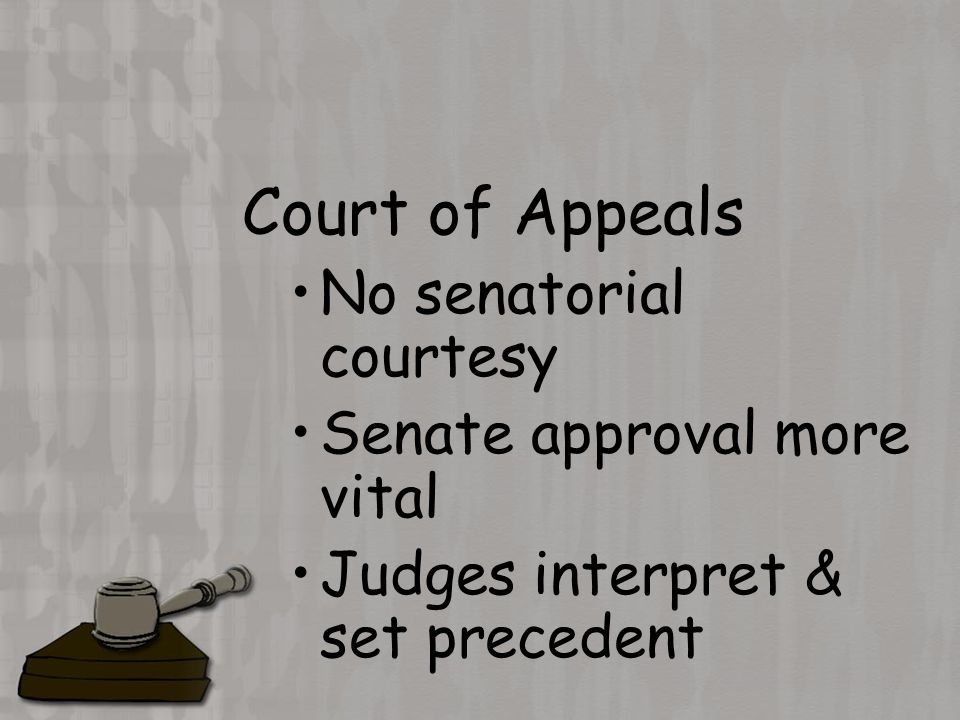 Court of Appeals No senatorial courtesy Senate approval more vital Judges interpret & set precedent