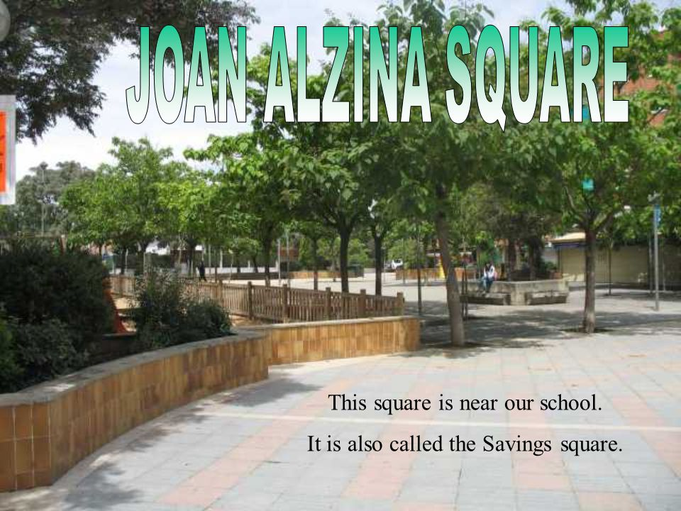 This square is near our school. It is also called the Savings square.