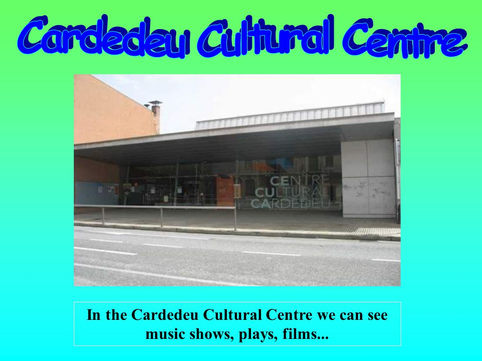 In the Cardedeu Cultural Centre we can see music shows, plays, films...