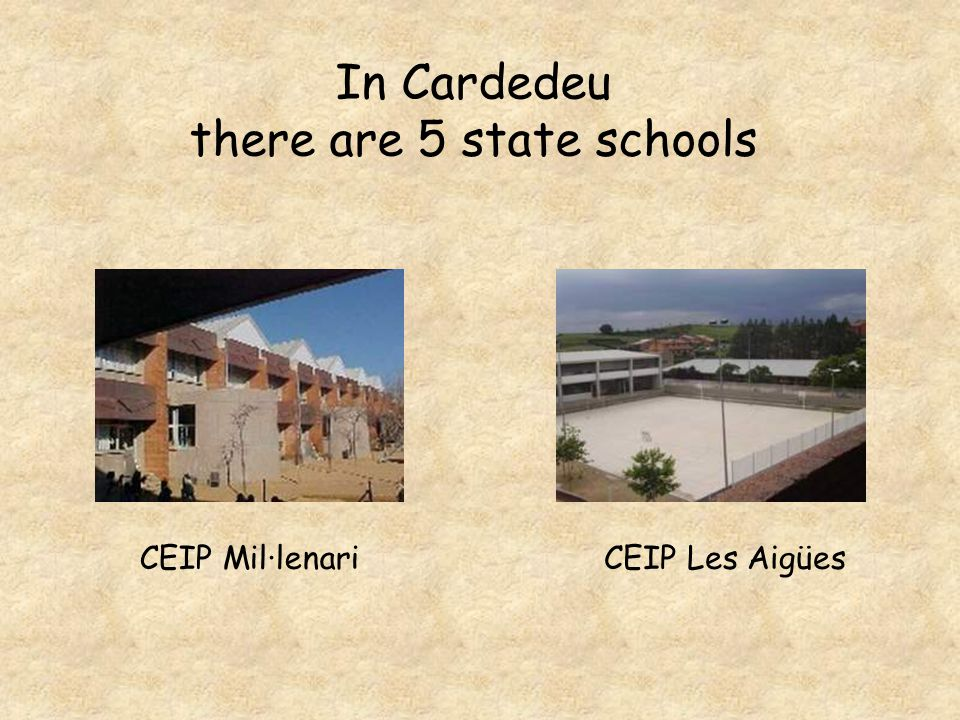 In Cardedeu there are 5 state schools CEIP Mil·lenariCEIP Les Aigües