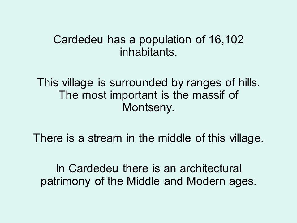 Cardedeu coat of arms Province: Barcelona Region: Vallès Oriental Surface: 12.89 Km 2 Population: 16,102 inhabitants Density: 1,249.19 inhab/km 2 Mayor: Calamanda Vila Borralleras