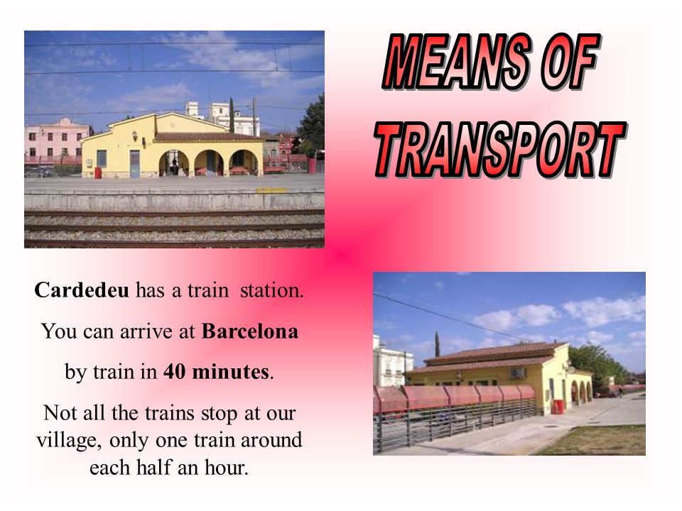 Cardedeu has a train station. You can arrive at Barcelona by train in 40 minutes.