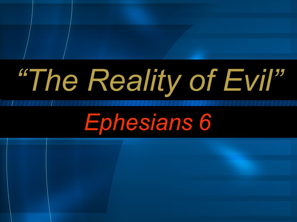 The Reality of Evil Ephesians 6