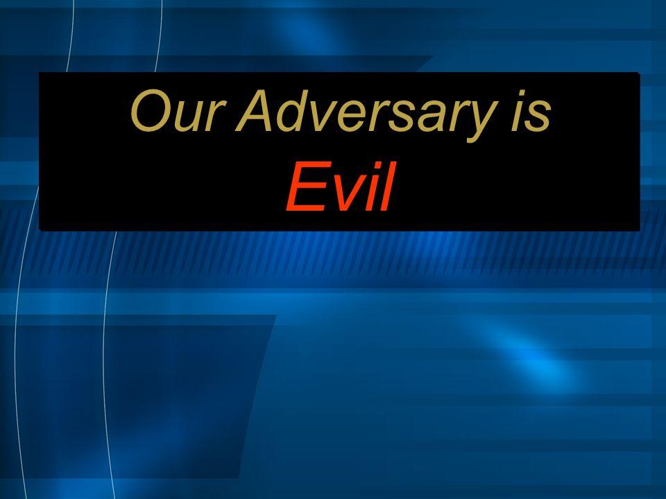 Our Adversary is Evil Our Adversary is Evil
