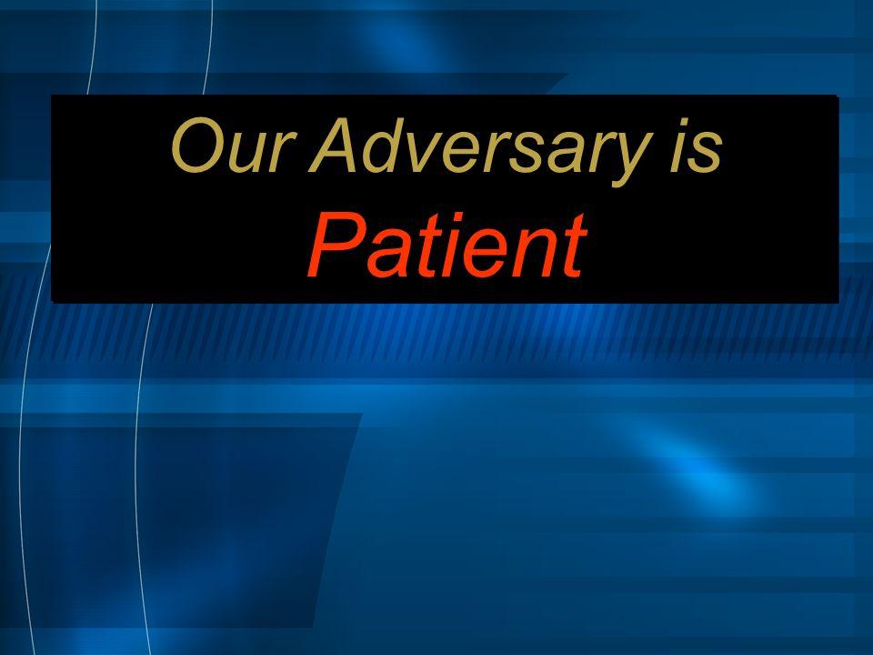 Our Adversary is Patient Our Adversary is Patient