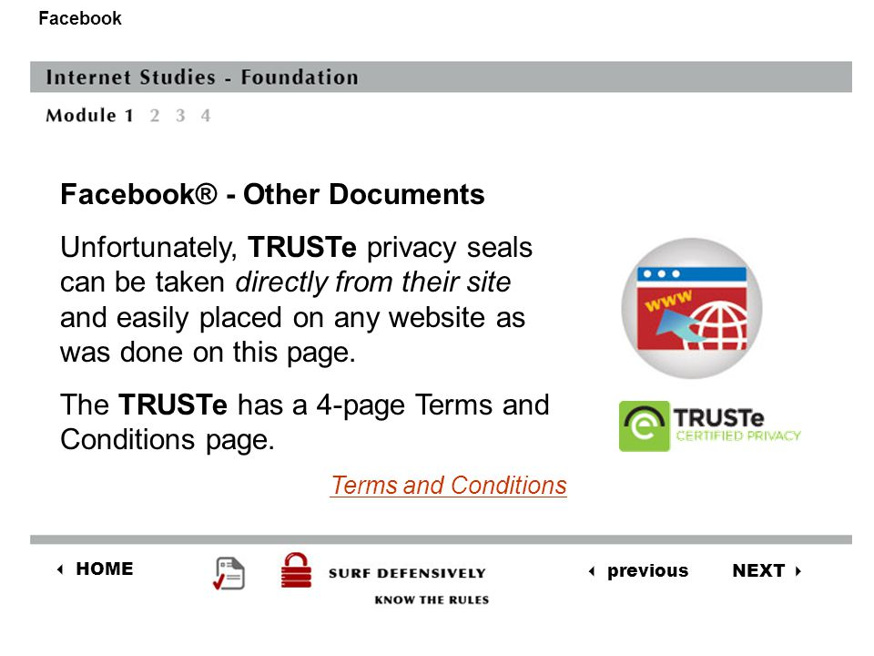 NEXT  previous  HOME Facebook Facebook® - Other Documents TRUSTe is an organization that helps websites build trust and drive revenue with privacy seals.
