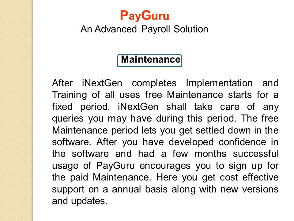 Maintenance After iNextGen completes Implementation and Training of all uses free Maintenance starts for a fixed period. iNextGen shall take care of a