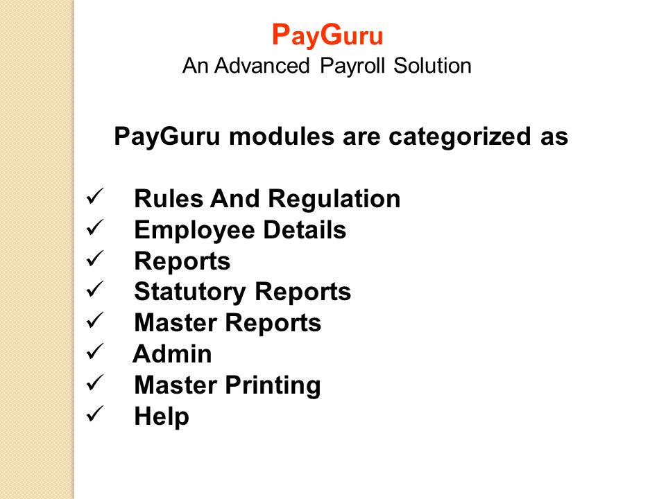 PayGuru modules are categorized as Rules And Regulation Employee Details Reports Statutory Reports Master Reports Admin Master Printing Help P ay G ur