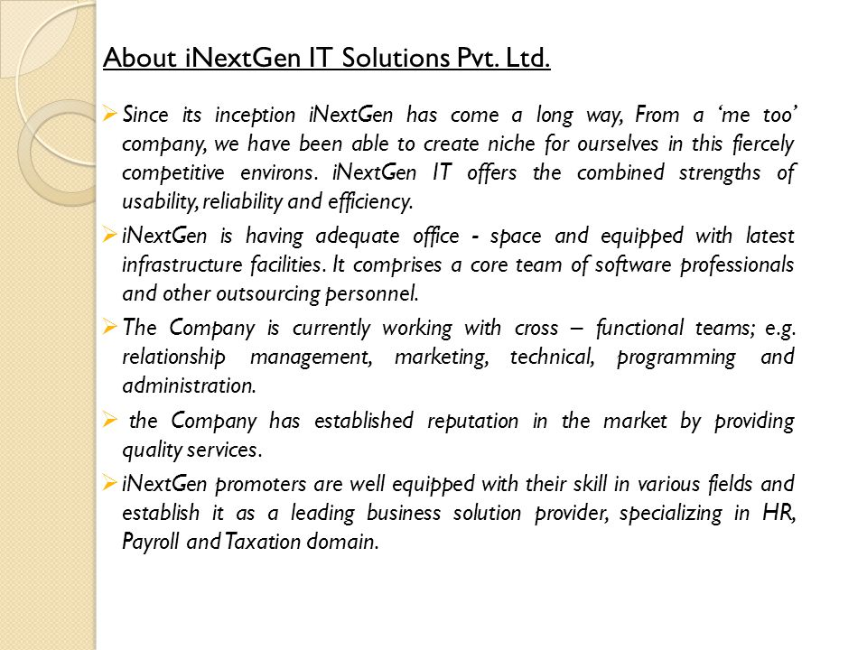 About iNextGen IT Solutions Pvt. Ltd.  Since its inception iNextGen has come a long way, From a 'me too' company, we have been able to create niche f