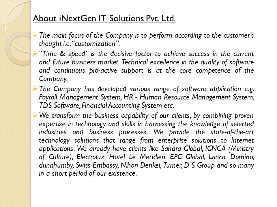 "About iNextGen IT Solutions Pvt. Ltd.  The main focus of the Company is to perform according to the customer's thought i.e. ""customization"".  ""Time"